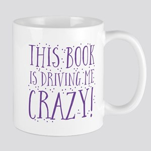 This book is driving me CRAZY Mugs