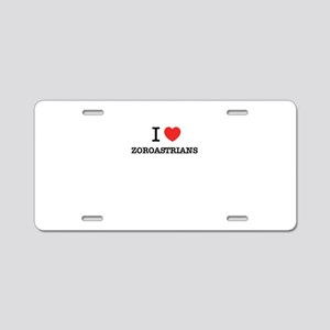 I Love ZOROASTRIANS Aluminum License Plate