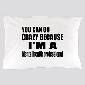 I Am Mental Health Professionl Pillow Case