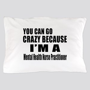I Am Mental Health Nurse Pillow Case