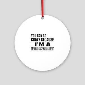 I Am Medical Case Management Round Ornament