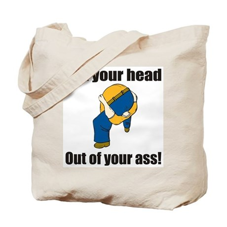 Get your head out of your ass Tote Bag