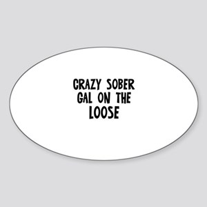 Crazy Sober Gal on the Loose Oval Sticker
