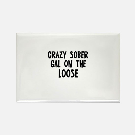 Crazy Sober Gal on the Loose Rectangle Magnet