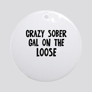 Crazy Sober Gal on the Loose Ornament (Round)