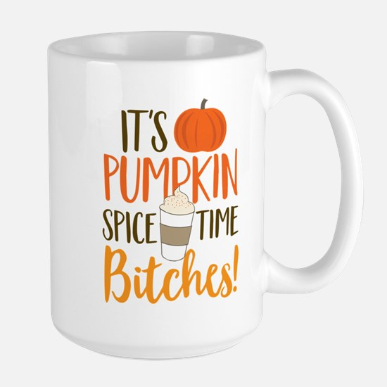 It's Pumpkin Spice Time Bitches! Large Mug
