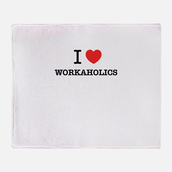 I Love WORKAHOLICS Throw Blanket