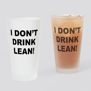 I Don't Drink Lean! Drinking Glass