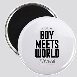 It's a Boy Meets World Thing Magnet