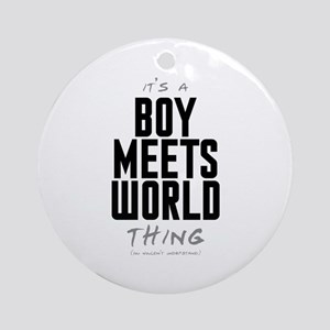 It's a Boy Meets World Thing Round Ornament