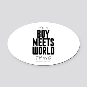 It's a Boy Meets World Thing Oval Car Magnet