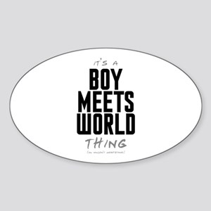 It's a Boy Meets World Thing Oval Sticker