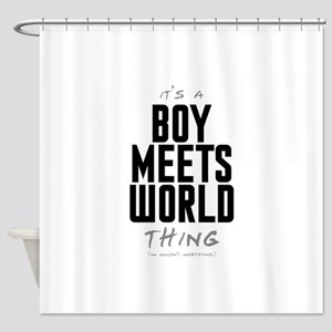 It's a Boy Meets World Thing Shower Curtain