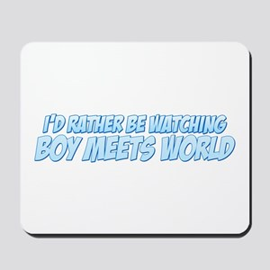I'd Rather Be Watching Boy Meets World Mousepad