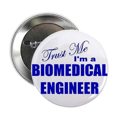 "Trust Me I'm a Biomedical Eng 2.25"" Button"