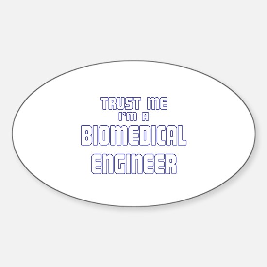 Trust Me I'm a Biomedical Eng Oval Decal