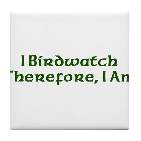 I Birdwatch Therefore I Am Tile Coaster