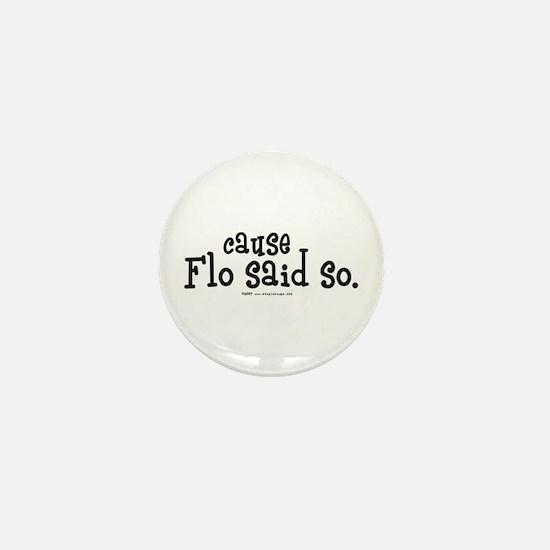 Cause Flo Said So! Mini Button