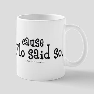 Cause Flo Said So! Mug
