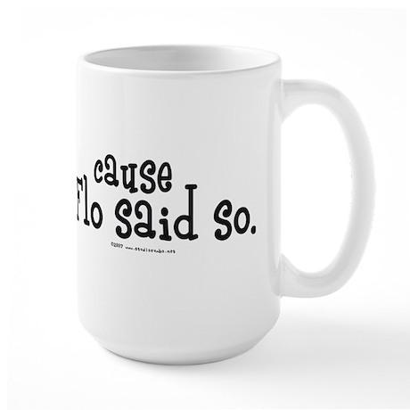Cause Flo Said So! Large Mug