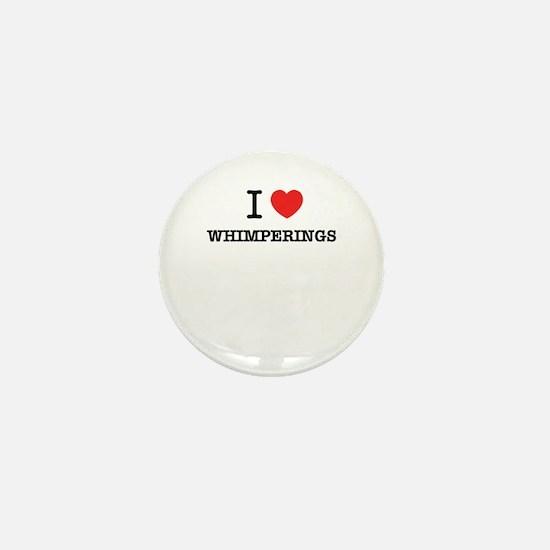 I Love WHIMPERINGS Mini Button