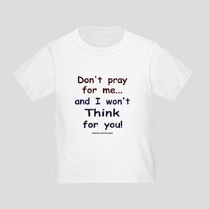 Don't pray for me Toddler T-Shirt