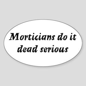 Morticians do it dead serious Oval Sticker