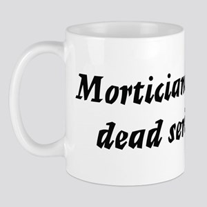 Morticians do it dead serious Mug