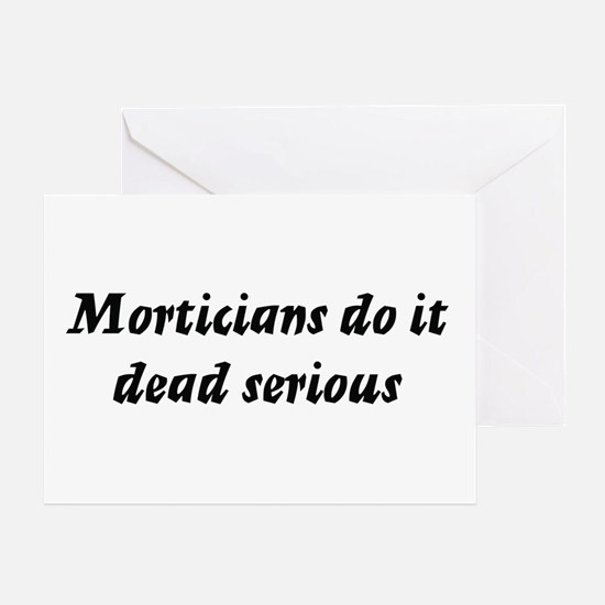 Morticians do it dead serious Greeting Card