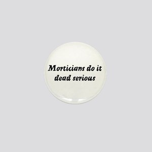 Morticians do it dead serious Mini Button
