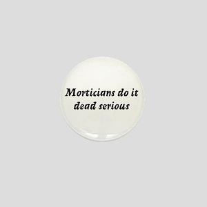 Morticians do it dead serious Mini Button