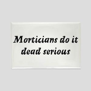 Morticians do it dead serious Rectangle Magnet