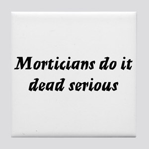 Morticians do it dead serious Tile Coaster