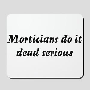 Morticians do it dead serious Mousepad
