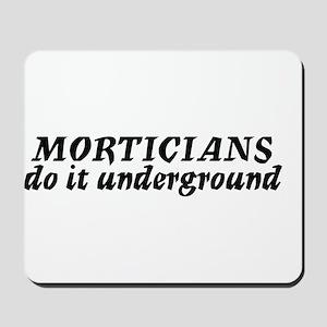 Morticians do it undergound Mousepad