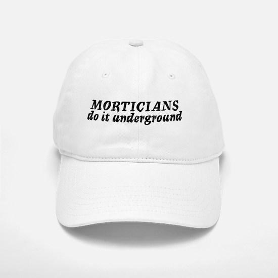 Morticians do it undergound Baseball Baseball Cap