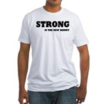 Strong is The New Skinny Fitted T-Shirt
