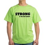 Strong is The New Skinny Green T-Shirt