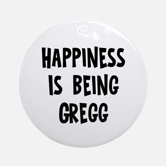 Happiness is being Gregg Ornament (Round)