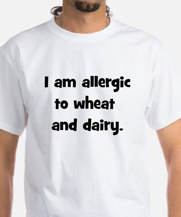 Allergic to Wheat & Dairy - B White T-Shirt