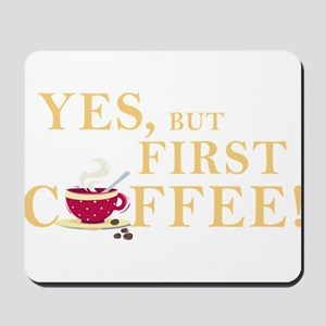 Yes, but first Coffee Mousepad