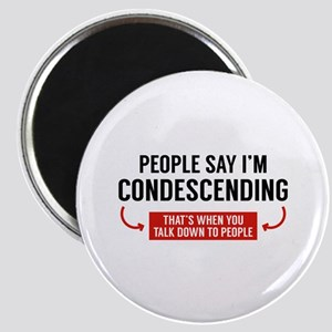 People Say I'm Condescending Magnet