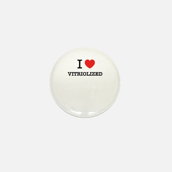 I Love VITRIOLIZED Mini Button