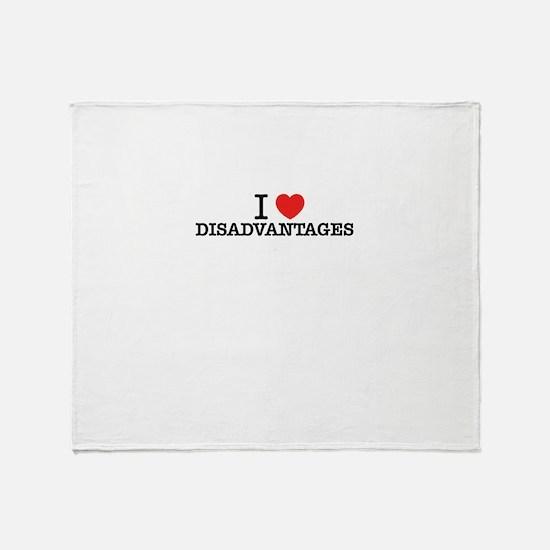 I Love DISADVANTAGES Throw Blanket