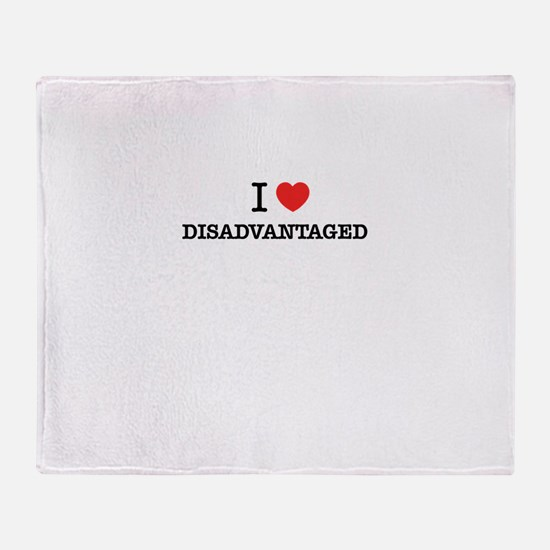 I Love DISADVANTAGED Throw Blanket