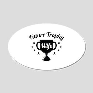 Future Trophy Wife 22x14 Oval Wall Peel