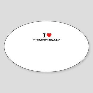 I Love DIELECTRICALLY Sticker