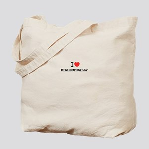 I Love DIALECTICALLY Tote Bag