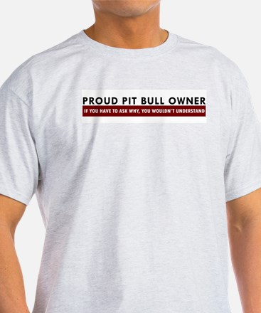 Pit Bull: If you have to ask Ash Grey T-Shirt