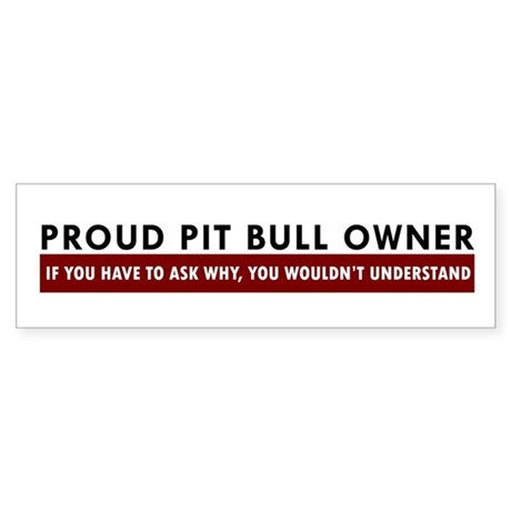 Pit Bull: If you have to ask Bumper Sticker